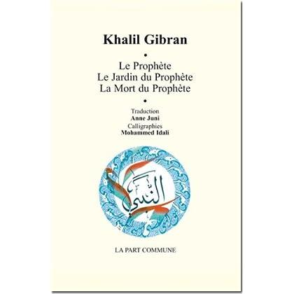 Le prophète. Le jardin du prophète. La mort du prophète