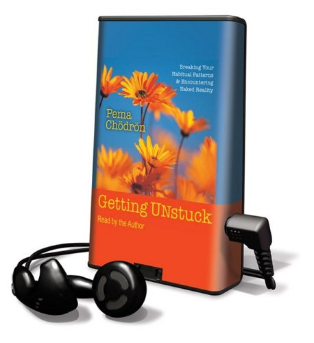 Getting Unstuck: Breaking Your Habitual Patterns & Encountering Naked Reality [With Earbuds] (Playaway Adult Nonfiction)