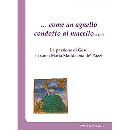 … Come Un Agnello Condotto Al Macello (Is 53, 7): La Passione Di Gesù In Santa Maria Maddalena De' Pazzi (Pneuma [Spiritualità])