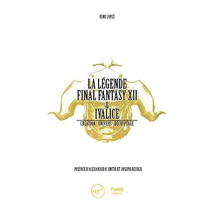 La Légende Final Fantasy XII & Ivalice: Création - univers - décryptage (Création - Univers - Décryptage.)
