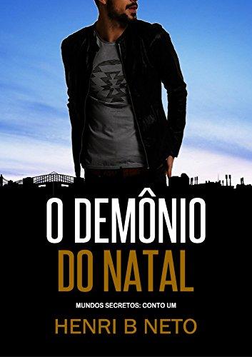 O Demônio do Natal: Um conto de Terra das Sombras (Mundos Secretos Livro 1) (Portuguese Edition) por Henri B. Neto