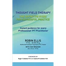 Thought Field Therapy: The Definitive Guide for Successful Practice by Robin Ellis (2011-03-18)