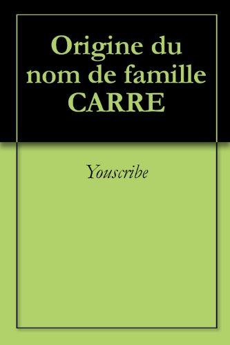 Origine du nom de famille CARRE (Oeuvres courtes) par Youscribe