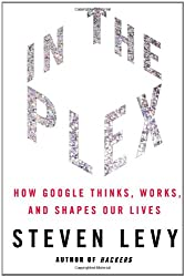 [(In The Plex: How Google Thinks, Works and Shapes Our Lives )] [Author: Steven Levy] [Dec-2011]