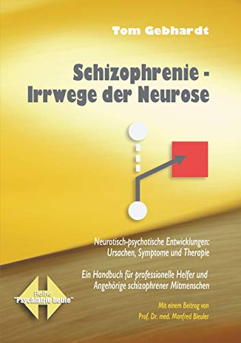 Schizophrenie Irrwege der Neurose: Neurotisch-psychotische Entwicklungen: Ursachen, Symptome und Therapie