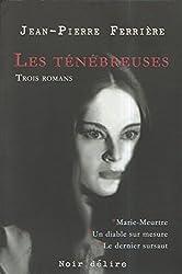 Les ténébreuses : Trois romans : Marie-Meurtre ; Un diable sur mesure ; Le dernier sursaut
