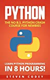 Python: The No B.S. Python Crash Course for Newbies - Learn Python Programming in 8 hours! (Programming Series Book 3)