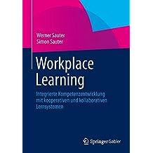 Workplace Learning: Integrierte Kompetenzentwicklung mit kooperativen und kollaborativen Lernsystemen (German Edition)