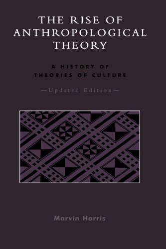 The Rise of Anthropological Theory: A History of Theories of Culture, Updated Edition