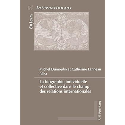 La biographie individuelle et collective dans le champ des relations internationales (Enjeux internationaux / International Issues t. 39)