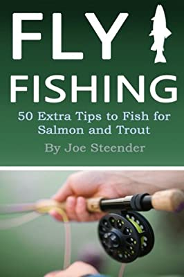Fly Fishing: 50 Extra Tips to Fish for Salmon and Trout from CreateSpace Independent Publishing Platform