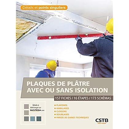 Plaques de plâtre avec ou sans isolation: 157 fiches-16 étapes-173 schémas. Plafonds, habillages, cloisons, doublages, parois de gaines techniques