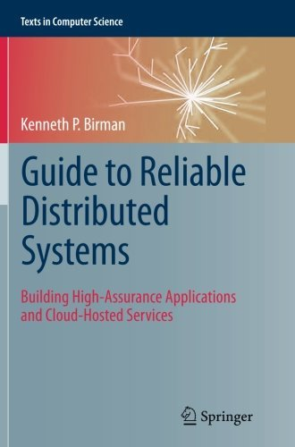 Guide to Reliable Distributed Systems: Building High-Assurance Applications and Cloud-Hosted Services (Texts in Computer Science) by Kenneth P Birman (2014-08-11)