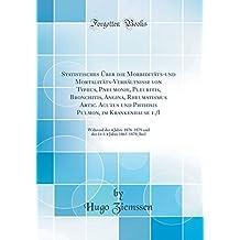 Statistisches Über die Morbiditäts-und Mortalitäts-Verhältnisse von Typhus, Pneumonie, Pleuritis, Bronchitis, Angina, Rheumatismus Artic. Acutus und ... 1876-1879 und der 14 1/4 Jahre 1865-1879,