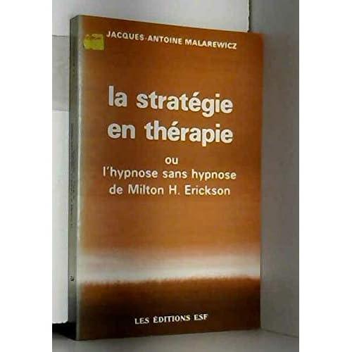 La stratégie en thérapie, ou, L'hypnose sans hypnose de Milton H. Erickson