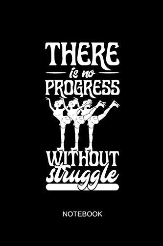 There Is No Progress Without Struggle Notebook: Liniertes Notizbuch - Eiskunstlauf Eislaufen Schlittschuh Hobby Eisläufer Geschenk