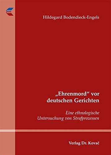 """""""Ehrenmord"""" vor deutschen Gerichten: Eine ethnologische Untersuchung von Strafprozessen (SOCIALIA - Studienreihe Soziologische Forschungsergebnisse)"""