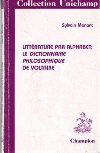 Litterature par Alphabet: le Dictionnaire Philosophique de Voltaire.