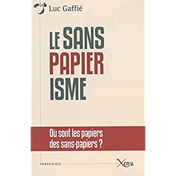 Le Sanspapierisme: Ou Sont les Papiers des Sans-Papiers ?