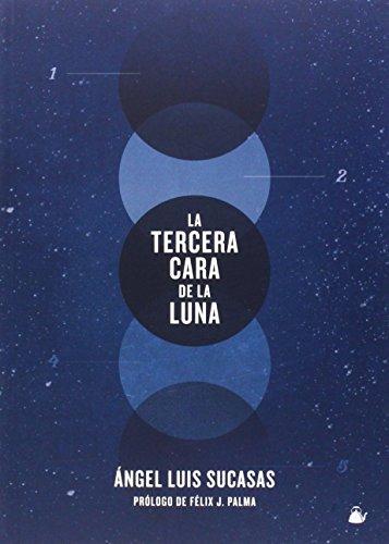 La tercera cara de la Luna (Narrativa (fabulas Albion)) de Ángel Luis Sucasas Fernández (16 feb 2015) Tapa blanda