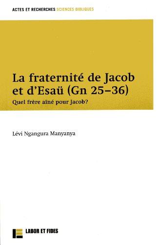 La fraternité de Jacob et d'Esaü (Gn 25-36) : Quel frère aîné pour Jacob ?