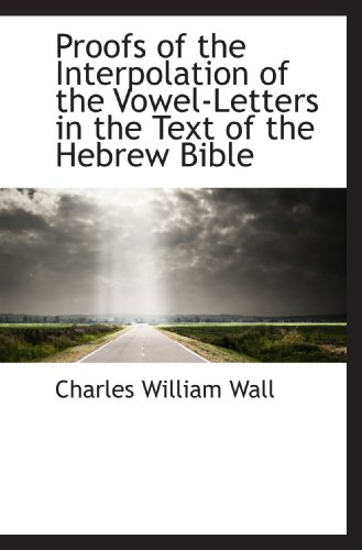 Proofs of the Interpolation of the Vowel-Letters in the Text of the Hebrew Bible