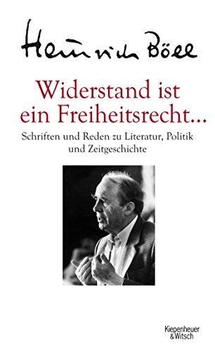 Widerstand ist ein Freiheitsrecht...: Schriften und Reden zu Literatur, Politik und Zeitgeschichte -