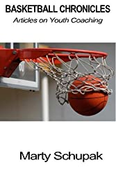 Basketball Chronicles: Articles on Youth Coaching by Marty Schupak (2014-03-10)