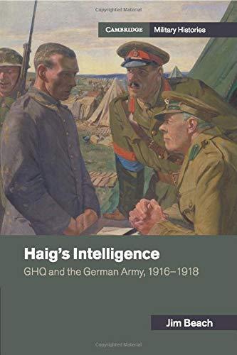 Haig's Intelligence (Cambridge Military Histories) -