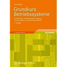 Grundkurs Betriebssysteme: Architekturen, Betriebsmittelverwaltung, Synchronisation, Prozesskommunikation (German Edition)