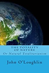 The Totality of Nature: Or Natural Totalitarianism by John O'Loughlin (2014-10-02)