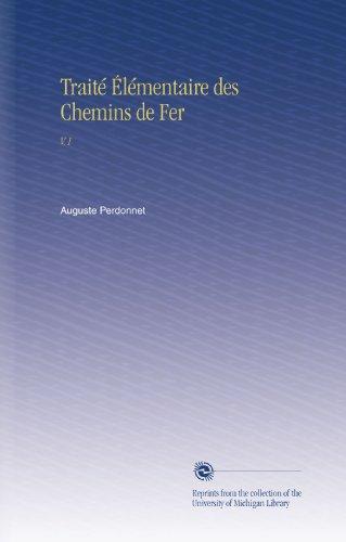Traité Élémentaire des Chemins de Fer: V.1 par Auguste Perdonnet
