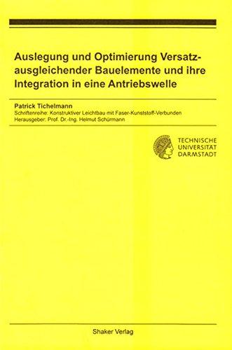 Auslegung und Optimierung Versatz-ausgleichender Bauelemente und ihre Integration in eine Antriebswelle (Schriftenreihe Konstruktiver Leichtbau mit Faser-Kunststoff-Verbunden)