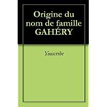 Origine du nom de famille GAHÉRY (Oeuvres courtes)