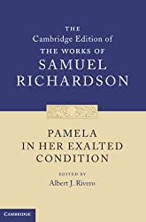 Pamela in Her Exalted Condition (The Cambridge Edition of the Works of Samuel Richardson)