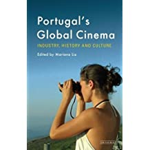 Portugal's Global Cinema: Industry, History and Culture (Tauris World Cinema Series)