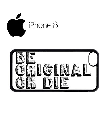 Be Original or Die Quote Swag Mobile Phone Case Back Cover Hülle Weiß Schwarz for iPhone 6 Black Weiß