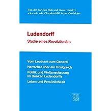 Ludendorff - Studie eines Revolutionärs. Vom Leutnant zum General /Herrscher über ein Königreich /Politik und Weltanschauung im Denken Ludendorffs Leben und Persönlichkeit