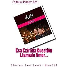 Esa Extraña Cuestión Llamada Amor...: Editorial Planeta Alvi