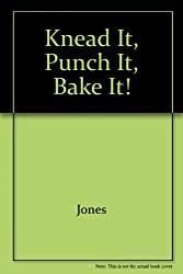 Knead It, Punch It, Bake It!