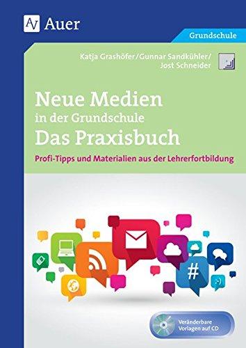 Neue Medien in der Grundschule - Das Praxisbuch: Profi-Tipps und Materialien aus der Lehrerfortbildung (1. bis 4. Klasse) (Querenburg-Praxisbücher)