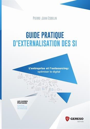 Guide pratique d'externalisation des SI: L'entreprise et l'outsourcing : optimiser le digital