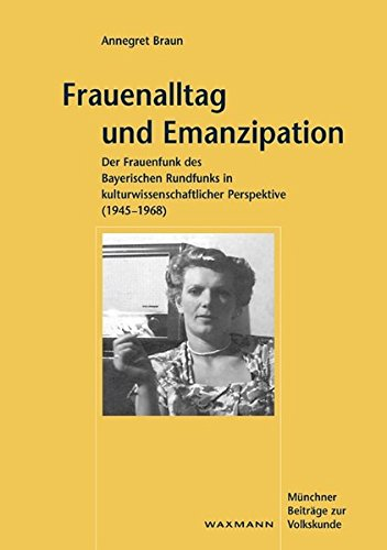 Frauenalltag und Emanzipation (1945 - 1968) (Münchner Beiträge zur Volkskunde)