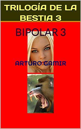 TRILOGÍA DE LA BESTIA 3: BIPOLAR 3 por Arturo Gamir