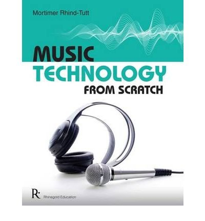 [(Music Technology from Scratch)] [Author: Mortimer Rhind-Tutt] published on (November, 2009)