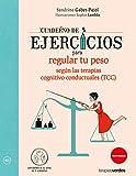 Cuaderno de ejercicios para regular tu peso según las Terapias cognitivo-conductuales (TCC) (Terapias Cuadernos ejercicios)