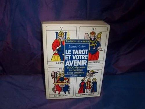 Le Tarot et votre avenir : 5000 réponses immédiates à vos questions