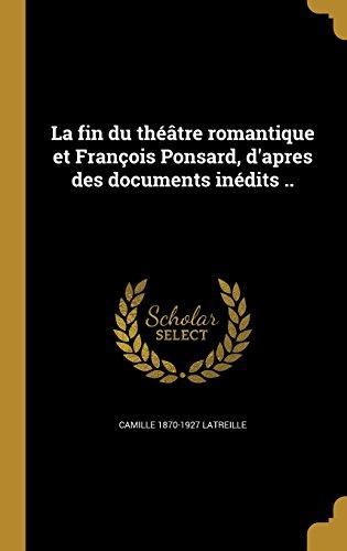 La Fin Du Theatre Romantique Et Francois Ponsard, D'Apres Des Documents Inedits ..