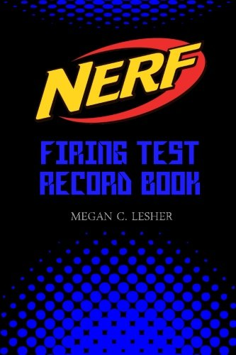 NERF FIRING TEST RECORD BOOK Version 1.1.3: Nerf Guns Attachments: Volume 3