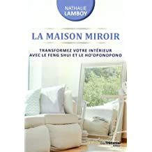 La maison miroir : Transformer sa vie de l'intérieur avec le Feng Shui et Ho'oponopono